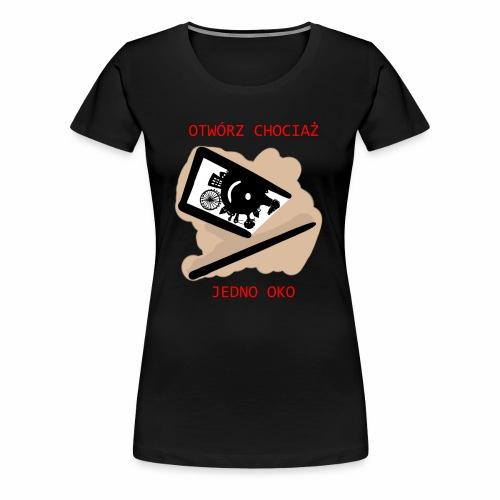 Otwórz chociaż jedno oko - Koszulka damska Premium