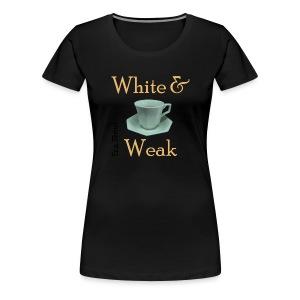 White & Weak Tea-Shirt - Women's Premium T-Shirt