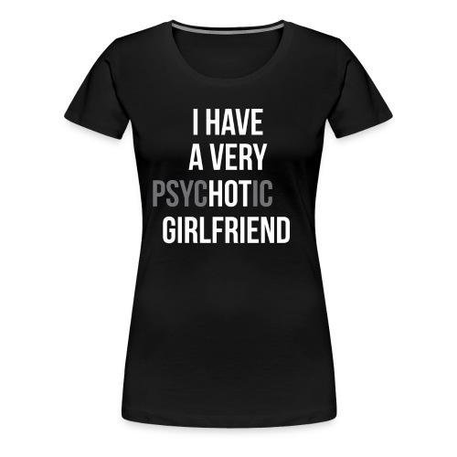"""Ich habe eine sehr """"HOT"""" Freundin - Frauen Premium T-Shirt"""
