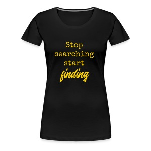 Stop searching - Vrouwen Premium T-shirt