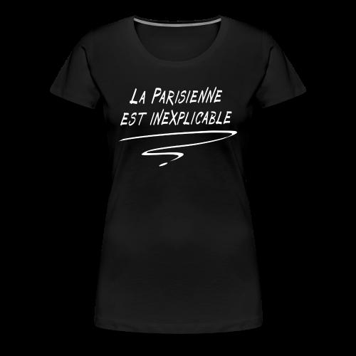La Parisienne Est Inexplicable - T-shirt Premium Femme