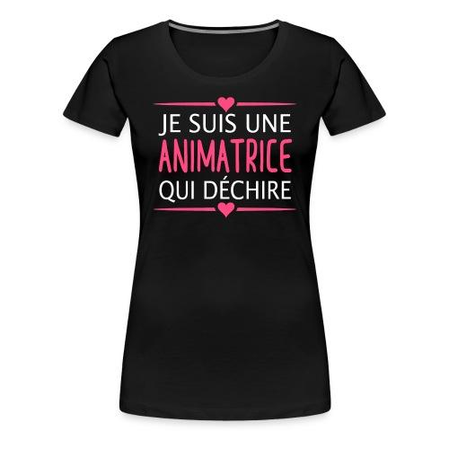 Je suis une Animatrice qui déchire - T-shirt Premium Femme