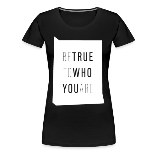BeTrue - Women's Premium T-Shirt