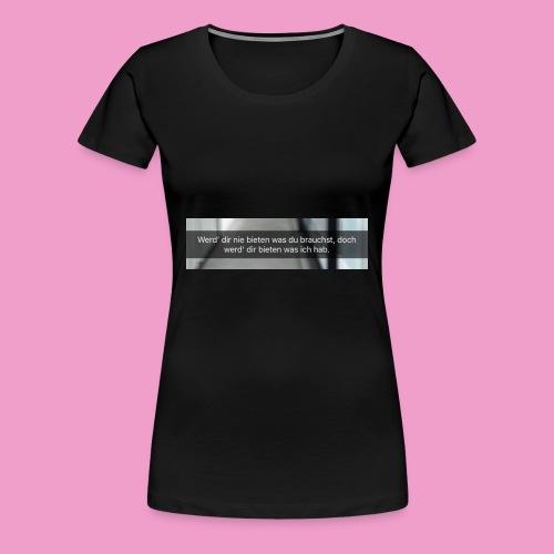 Werd dir nie bieten was du brauchst.. - Frauen Premium T-Shirt