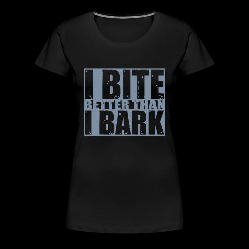 I bite better than I bark - Frauen Premium T-Shirt