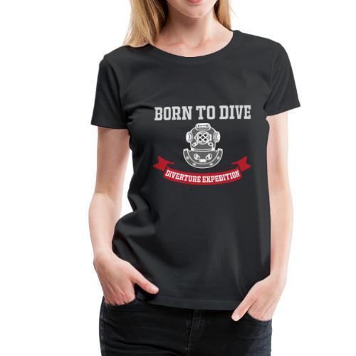 Born to Dive - Frauen Premium T-Shirt
