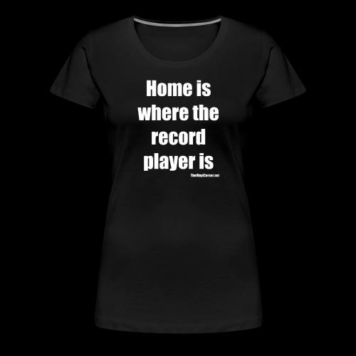 Home Is Where The Record Player Is - White - Naisten premium t-paita