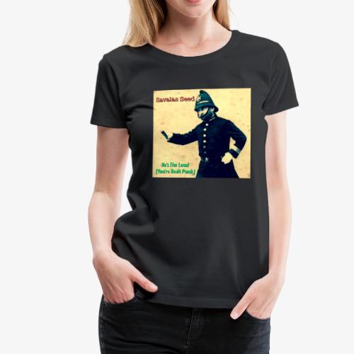 Savalas Seed- He's The Law! - Women's Premium T-Shirt
