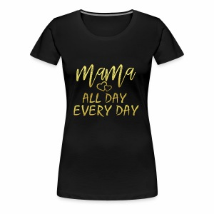 Mama All Day Every Day Graphic Shirt Funny Mother - Frauen Premium T-Shirt