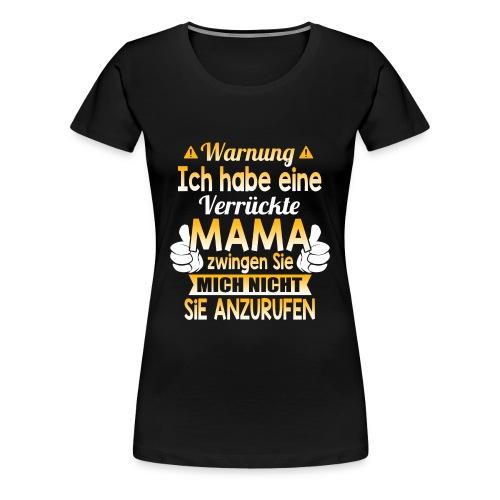 Warnung Ich habe eine verrückte MAMA - Frauen Premium T-Shirt