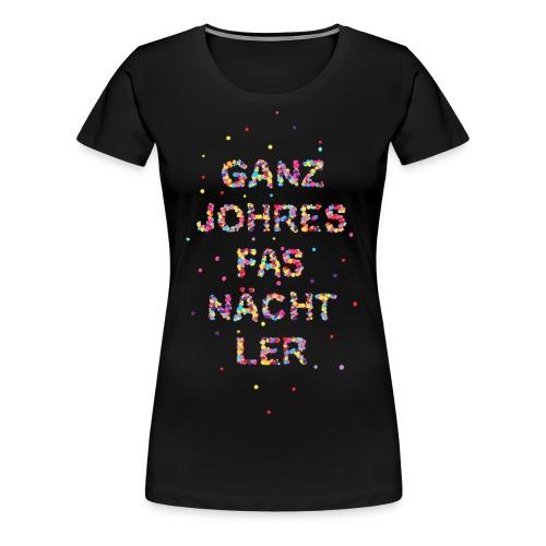 Ganzjohersfasnächtler - Frauen Premium T-Shirt