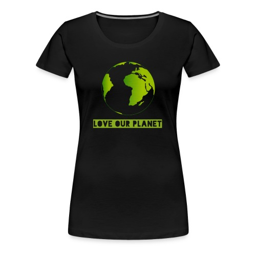 LOVE OUR PLANET - Women's Premium T-Shirt