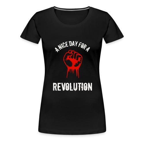 a nice day for a revolution - Women's Premium T-Shirt