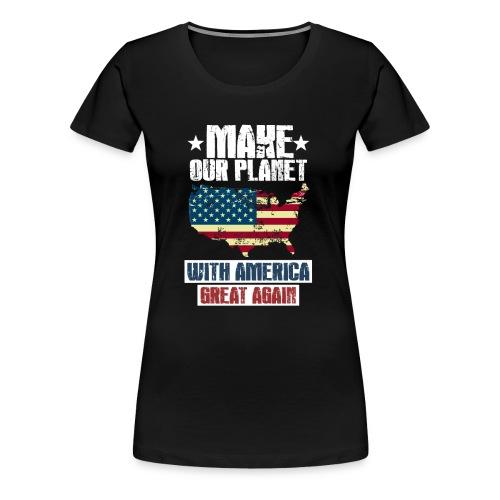 Make the Planet WITH AMERICA great again - Frauen Premium T-Shirt