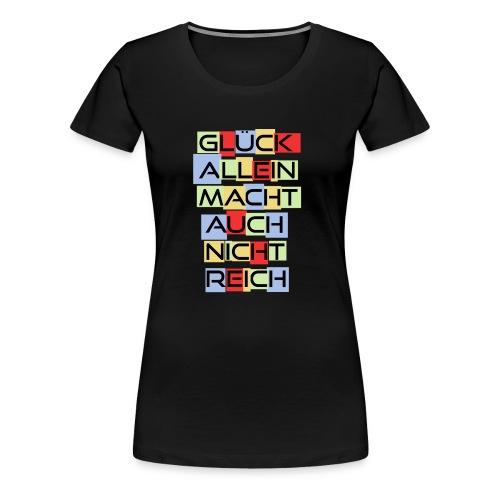 Glück allein macht auch nicht Reich - Spruch - Frauen Premium T-Shirt