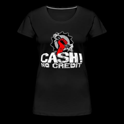 Official Cash! No Credit Merch - Frauen Premium T-Shirt