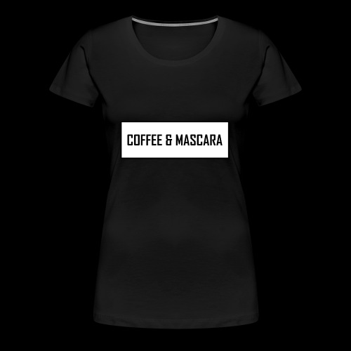 COFFEE & MASCARA - Frauen Premium T-Shirt