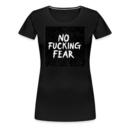 No Fucking Fear - Frauen Premium T-Shirt