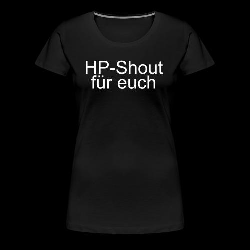 HP-Shout für euch - Frauen Premium T-Shirt