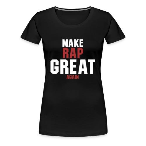 make rap great again - Frauen Premium T-Shirt