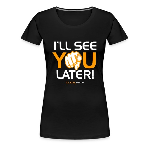 ClickTech UK See You Later Orange White - Women's Premium T-Shirt