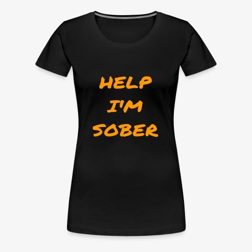 Help I'm Sober - Women's Premium T-Shirt