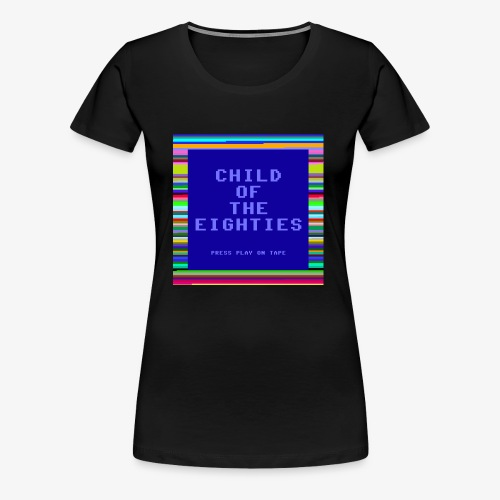Child of the 80's - Eighties Computer Style - Women's Premium T-Shirt