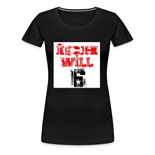 ich will6 - Frauen Premium T-Shirt