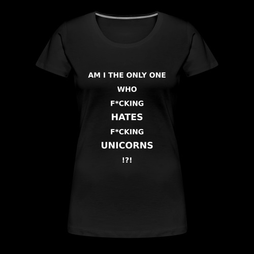 I hate Unicorns - Frauen Premium T-Shirt