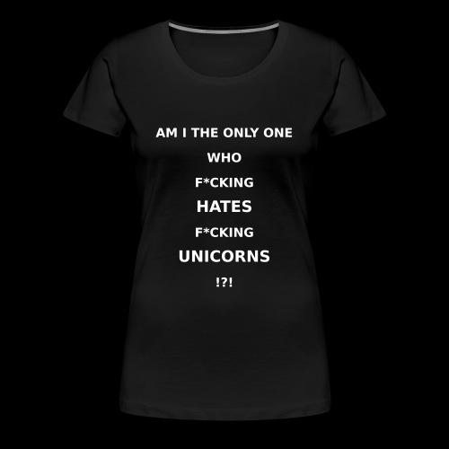 I hate Unicorns - Frauen Premium T-Shirt