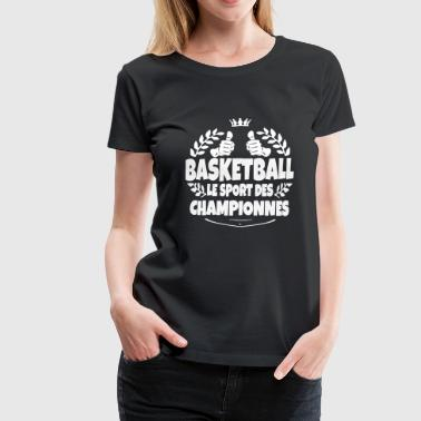 basketball le sport des championnes - T-shirt Premium Femme