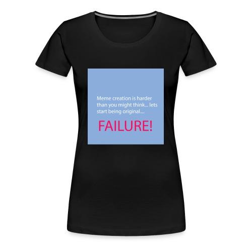 Meme creation is harder than you might think... - Frauen Premium T-Shirt