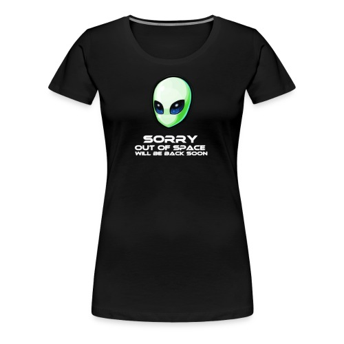 Alien Sorry, out of space will be back soon - Frauen Premium T-Shirt