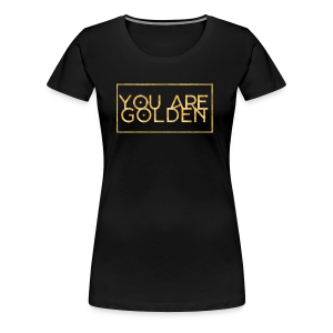 You are golden - Frauen Premium T-Shirt
