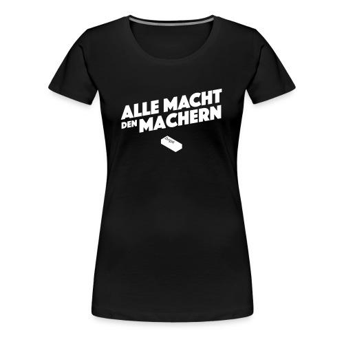 Alle Macht den Machern - Frauen Premium T-Shirt