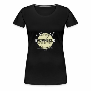 I Thought Growing Old - Women's Premium T-Shirt