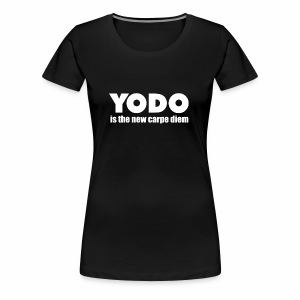 Yodo Is The New Carpe Diem You Only Die Once Funny - Women's Premium T-Shirt