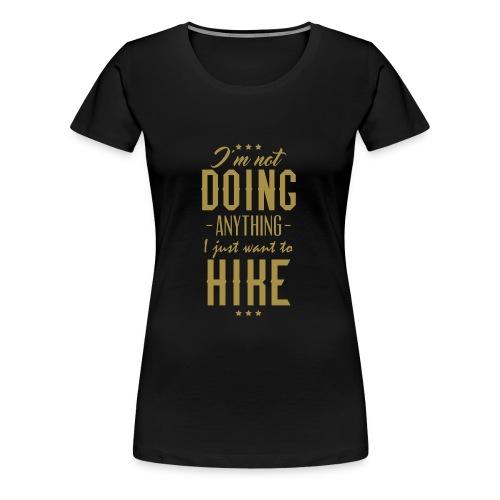 Ich tue nix ich will nur wandern - Frauen Premium T-Shirt