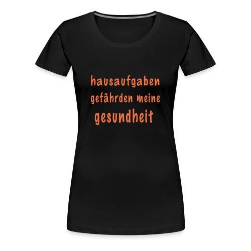 hausaufgaben gefaehrden meine gesundheit - Frauen Premium T-Shirt
