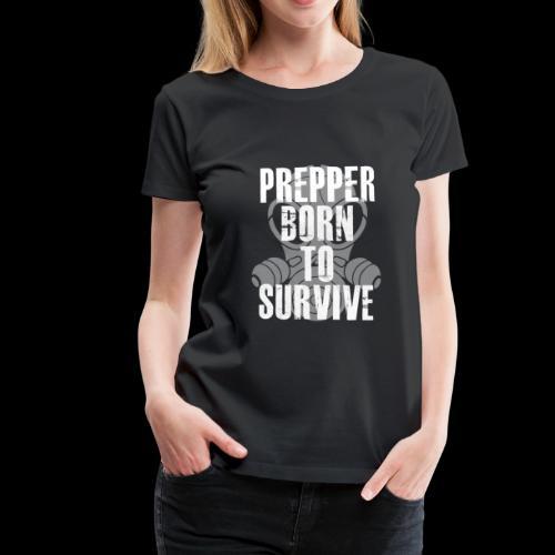 Prepper - Born to survive! - Frauen Premium T-Shirt