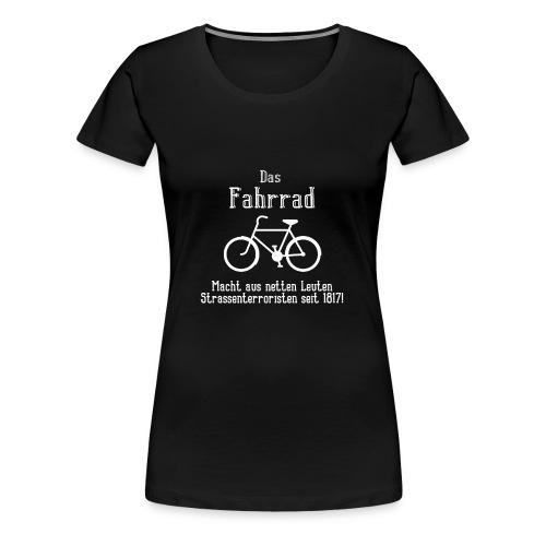 Das Fahrrad - Ich hasse Radfahrer Strassenterror - Frauen Premium T-Shirt