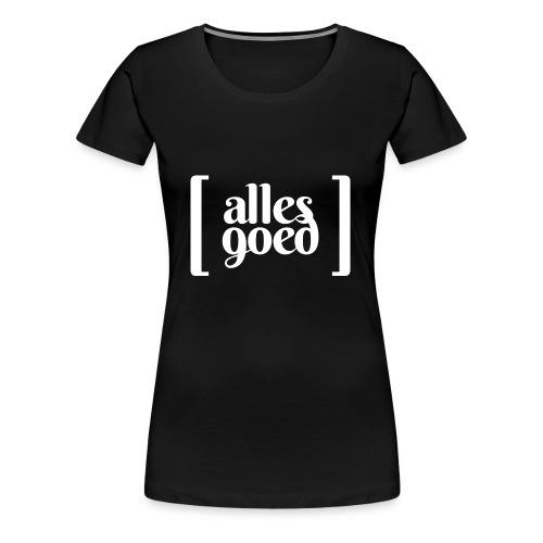 Alles Goed - Vrouwen Premium T-shirt