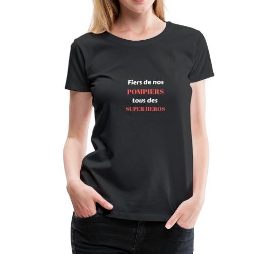 Fiers de nos POMPIERS tous des SUPER HEROS - T-shirt Premium Femme