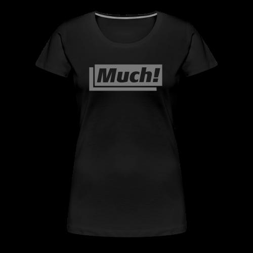 Much – wenn Du nicht zufrieden bist - Frauen Premium T-Shirt