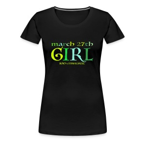 Geburtstags T-Shirt/March 27th Girl - 100% Natural - Frauen Premium T-Shirt
