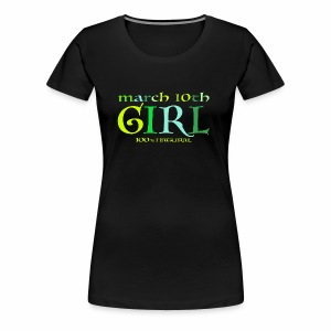 Geburtstags T-Shirt/March 10th Girl - 100% Natural - Frauen Premium T-Shirt
