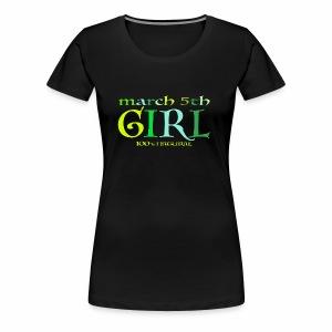 Geburtstags T-Shirt/ March 5th Girl - 100% Natural - Frauen Premium T-Shirt