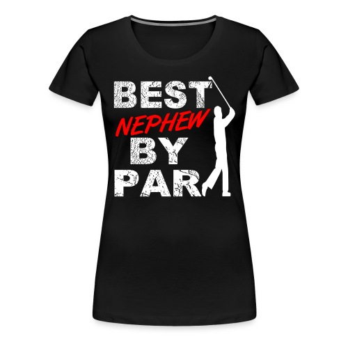 Best Nephew By Par Funny Golf Gift For Golf Loving Nephew Golfers - Women's Premium T-Shirt