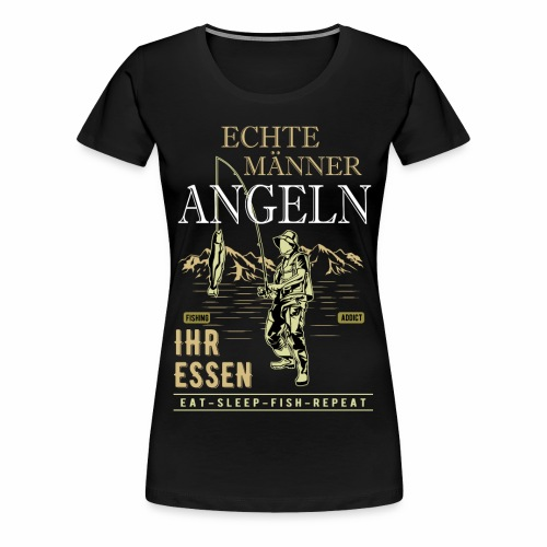 Echte Männer ANGELN ihr Essen - Frauen Premium T-Shirt