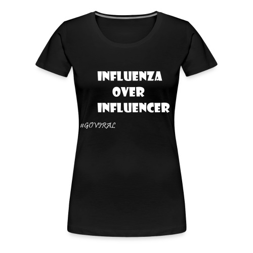 Influenza over Influencer - Frauen Premium T-Shirt